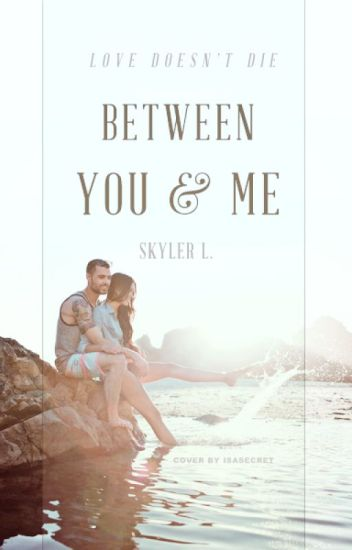 Between You & Me (Currently Being Edited)