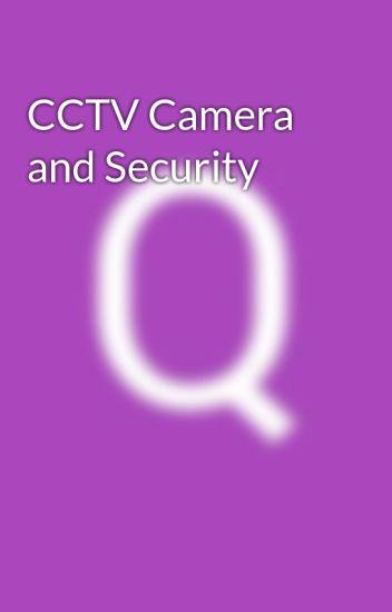CCTV Camera and Security - Quad Secure - Wattpad