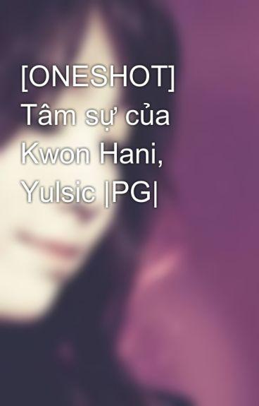 [ONESHOT] Tâm sự của Kwon Hani, Yulsic |PG| by Heukjinjoo