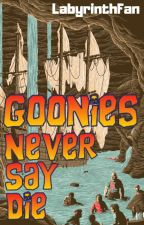Never Say Die | The Goonies by LabyrinthFan