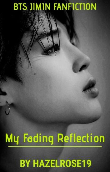 My Fading Reflection (BTS JIMIN ROMANCE FANFICTION