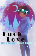 Fuck Love | Max x Reader || Camp Camp by Violet_Wolfie