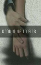 Drowning In Fire by TheeSlytherin_Prince
