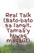 Real Talk (Bato-bato sa langit. Tamaa'y huwag magalit) by penpaperwriter
