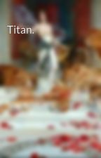 Titan. by GoodAssJob