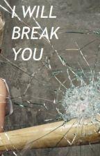 I Will Break You by xxBlueEyedGirlxx