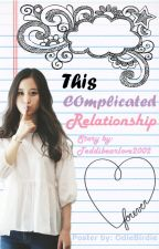 This Complicated Relationship (EDITING) by teddibearlove2002
