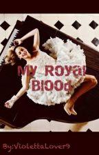 My Royal blood by ViolettaLover9