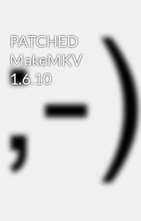 PATCHED MakeMKV 1 6 10 - Wattpad