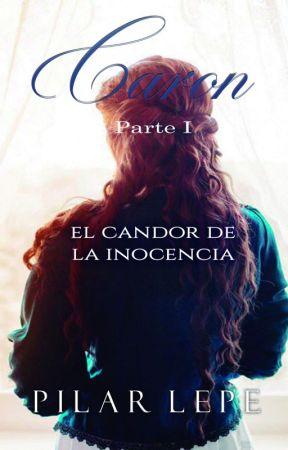 Caron. Parte I «El candor de la inocencia» by pilarlepe