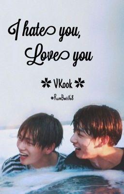 [VKook] I hate you, love you [Shortfic] [Hoàn]