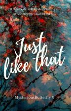 Just Like That |✔ by MysteriousButterfly3