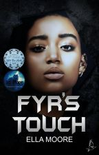 Fyr's Touch || SHORTLIST 2019 Open Novella Contest by EllaMooreAuthor