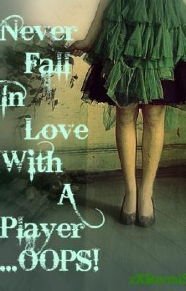 Never Fall In Love With A Player. Oops...