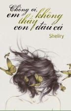 Chồng ơi, em không thấy con đâu cả... [Full] by Shellry