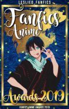 Fanfics Anime Awards 2019 [EVALUANDO]  by LeslieD_Fanfics