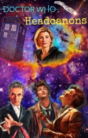 Doctor Who Headcanons  by Lady-Sparkle-45tt