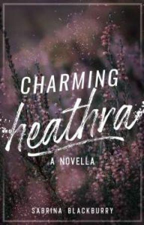 Charming Heathra - a novella companion to Dirty Lying Faeries by SabrinaBlackburry