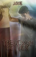 Treat you better by jdoe06