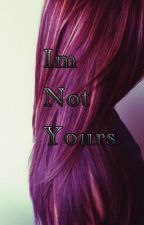 Im not yours by blackDJpink