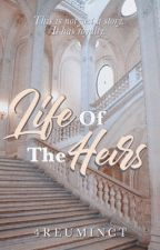 Life Of The Heirs by 4reuminct