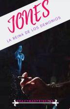 JONES: La reina de los demonios by CrazyMadPrincess
