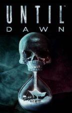 Until dawn  en rédaction   by irelarmy