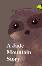 A Jade Mountain Story by TheWeirdestWinglet