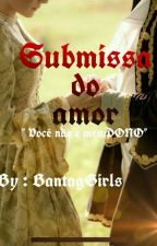 Submissa do amor by EsterSoares483