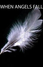 When Angels Fall by XxRareGurlxX