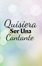 Quisiera Ser Una Cantante by LadyySunshine