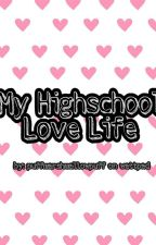 My Highschool Love Life by puffmarshmallowpuff