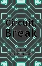 Circuit, Break by DoctorParadox23