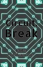 Circuit, Break by DoctorParadox23