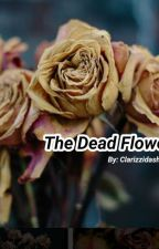 The Dead Flower by Clarizzidashpie