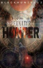 I'm a Supernatural Hunter by BlackHuntre12