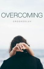 OVERCOMING by crookedluv