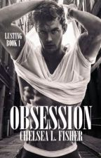 Obsession (Lusting #1) by Chelstopolis