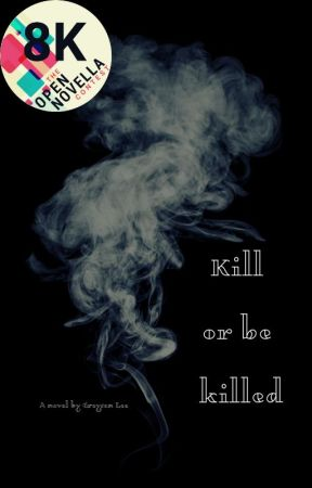 Kill Or Be Killed (Open Novella Contest) by herequeerreadytodie