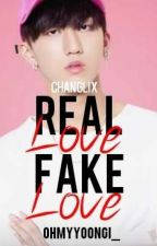 Real Love, Fake Love  ChangLix  by OhMyYoongi_