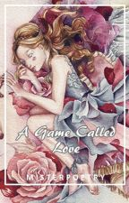 A Game Called Love (Short Story) Unedited by misterpoetry