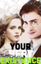 Your Very Existence-Harry and Hermione/Harmione/Harmony (BEING REWRITTEN) by TheHPDetective