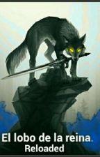 El lobo de la reina Reloaded. by bleyker191