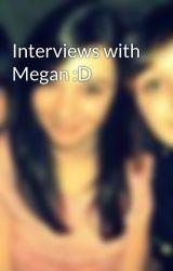 Interviews with Megan :D by InBetweenThePages