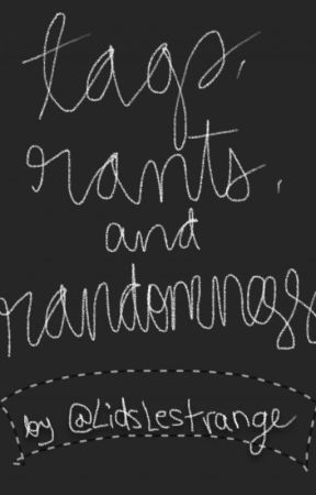 Tags, Randomness, and Rants by LidsLestrange