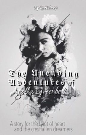 The Unending Adventures of Agatha Greenbell  by igetsleep