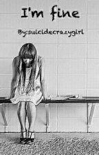 I'm fine by suicidecrazygirl