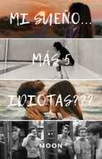 Mi sueño... más 5 idiotas? by Moon_R15