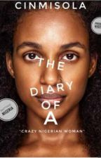 THE DIARY OF A CRAZY NIGERIAN WOMAN by Cinmisola