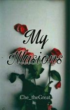 (Montero Series #1) My Illusions by Che_theGreat